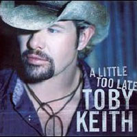 Keith, Toby - A Little Too Late (Single)