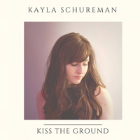 Schureman, Kayla - Kiss The Ground
