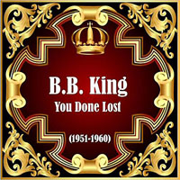 B.B. King - You Done Lost (1951-1960)