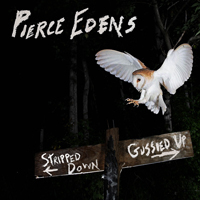 Edens, Pierce - Stripped Down, Gussied Up