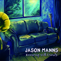 Manns, Jason - Recovering With Friends