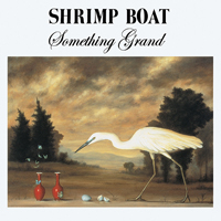 Shrimp Boat - Something Grand: Album Three 1992 - 1993