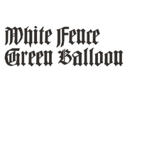 White Fence - Green Balloon (7