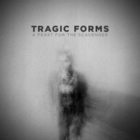 Tragic Forms - A Feast For The Scavenger