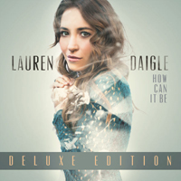 Daigle, Lauren - How Can It Be (Deluxe Edition)