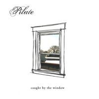 Pilate - Caught By The Window